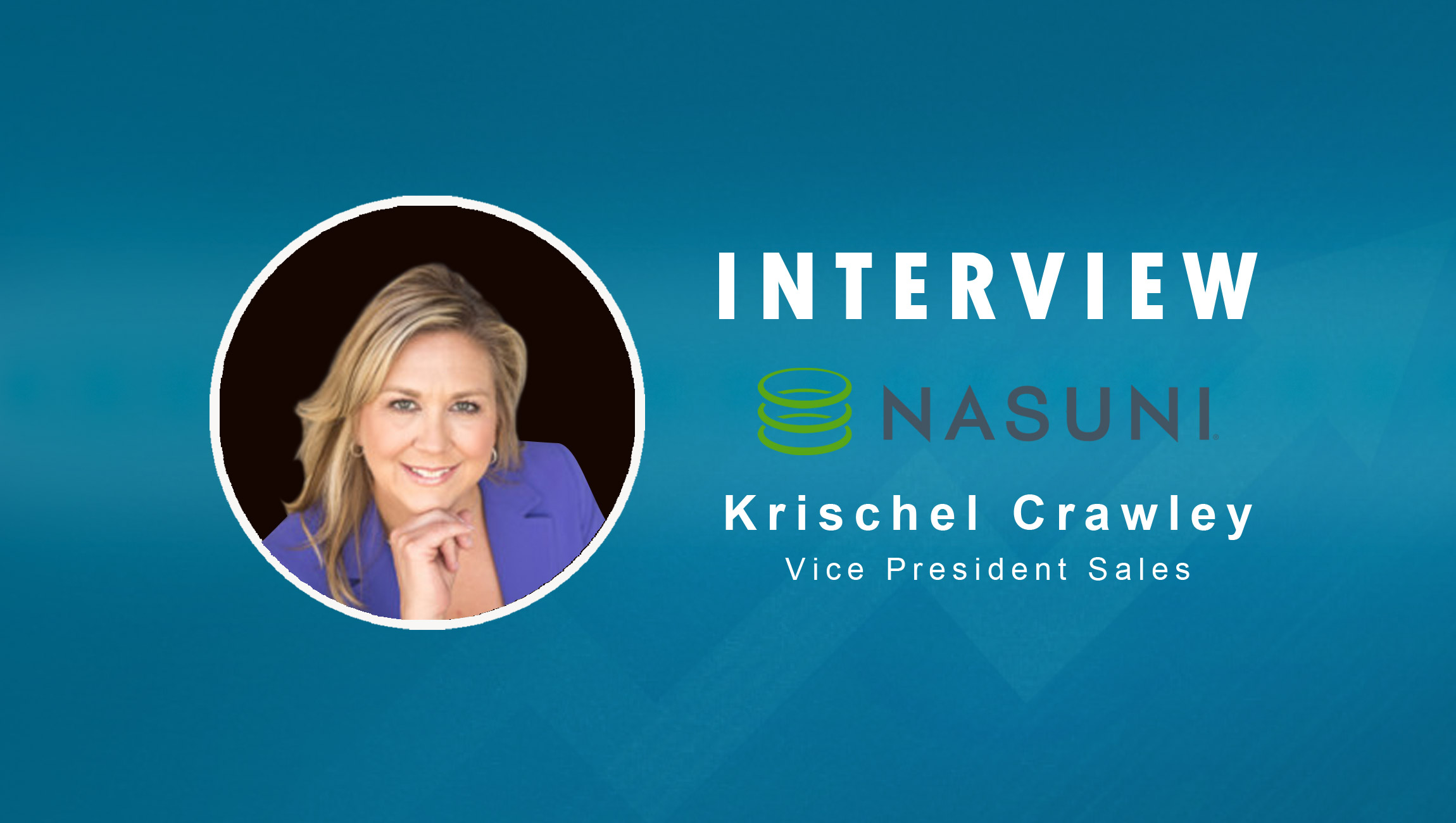 SalesTechStar Interview With Krischel Crawley, Vice President of Sales At Nasuni