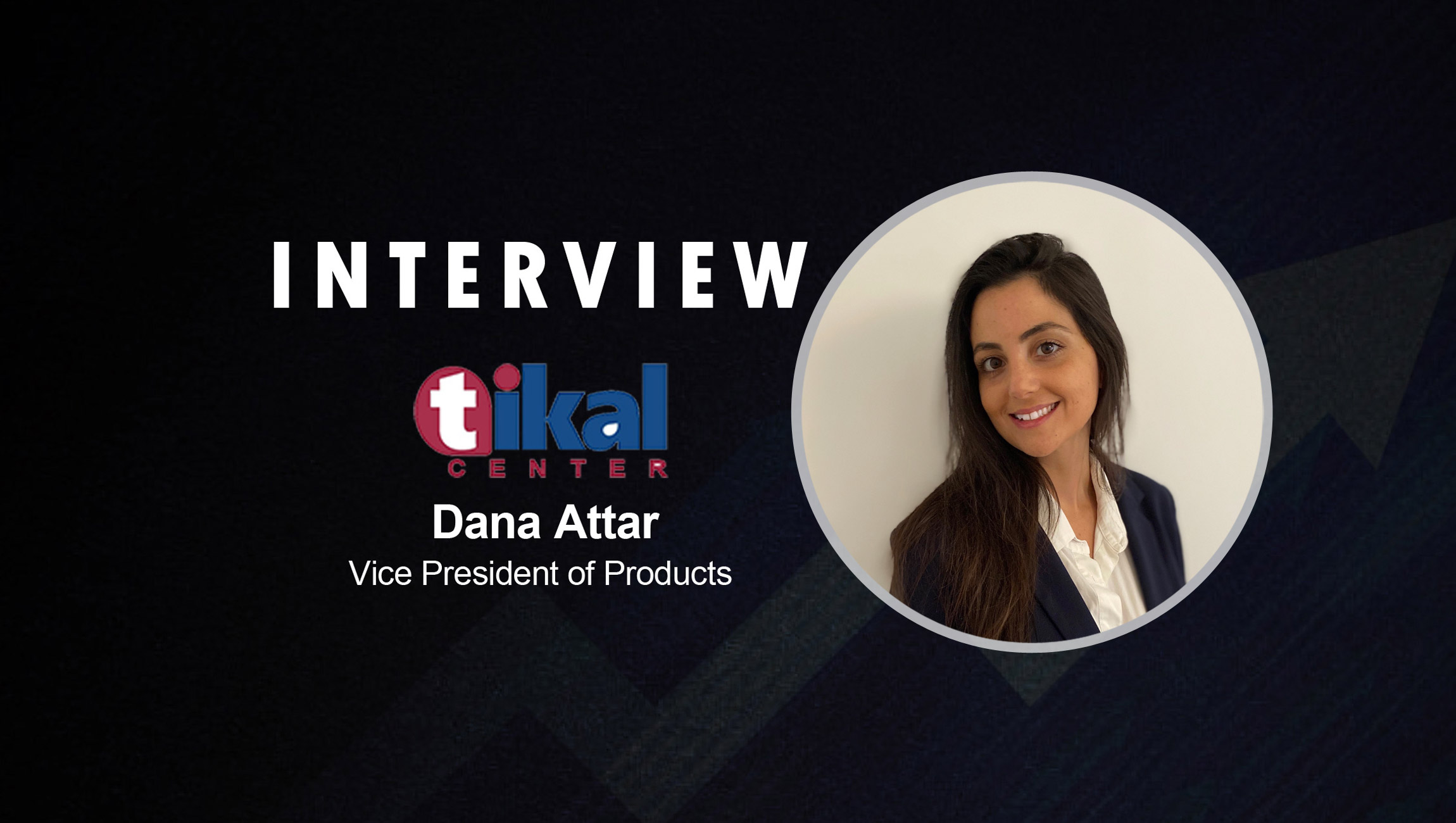SalesTechStar Interview with Dana Attar, Vice President of Products at Tikal Center
