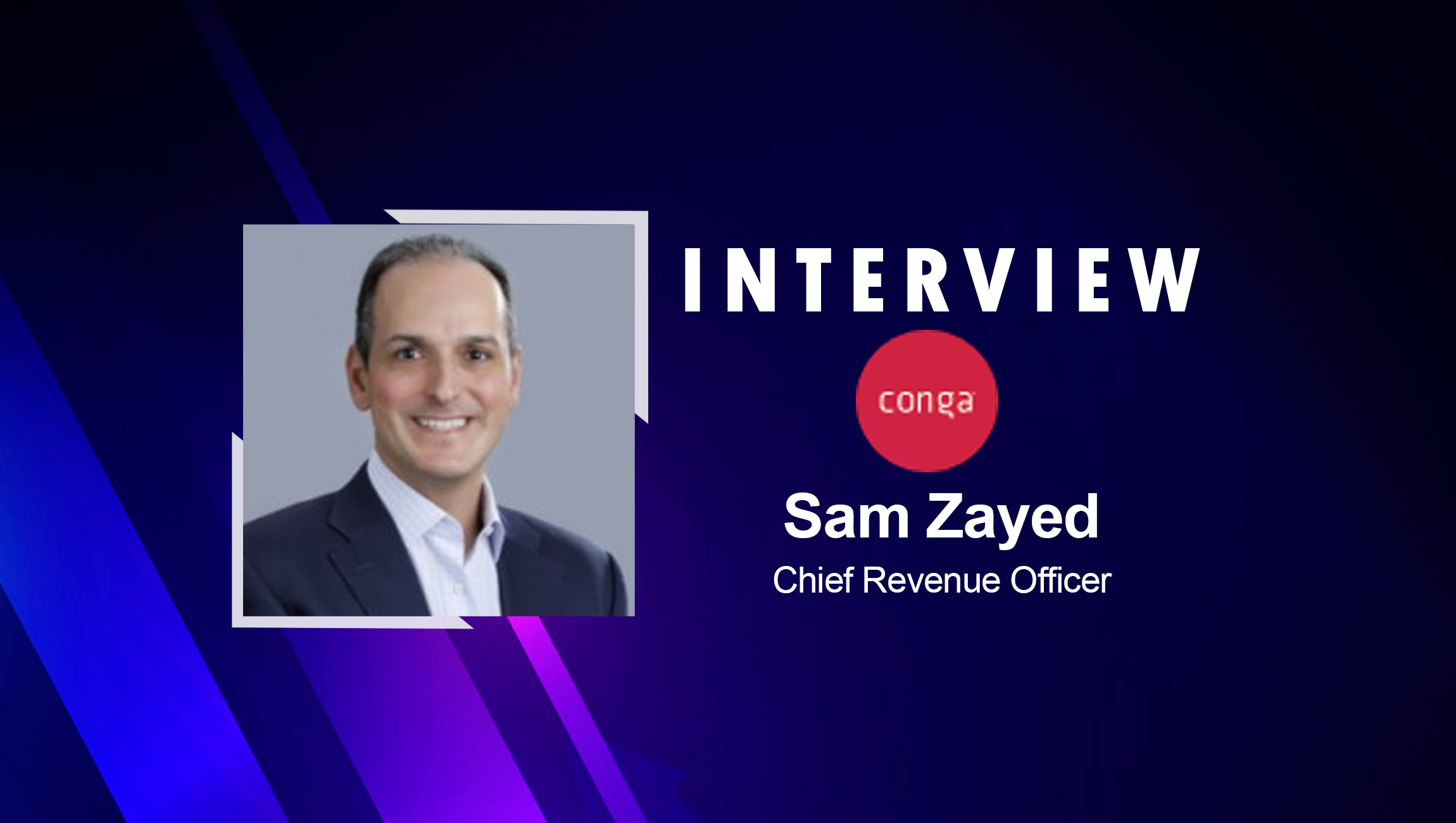 SalesTechStar Interview with Sam Zayed, Chief Revenue Officer at Conga