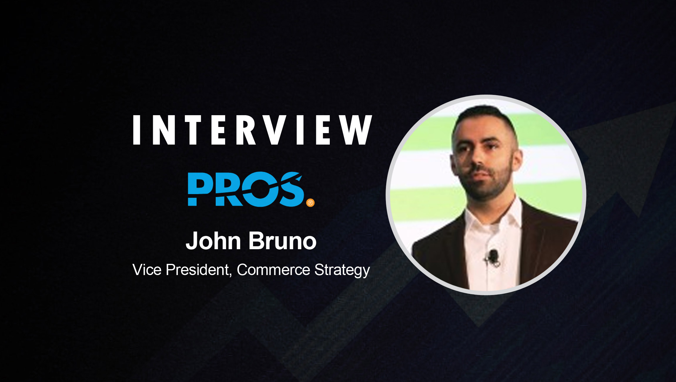 SalesTechStar Interview with John Bruno, Vice President, Commerce Strategy at PROS