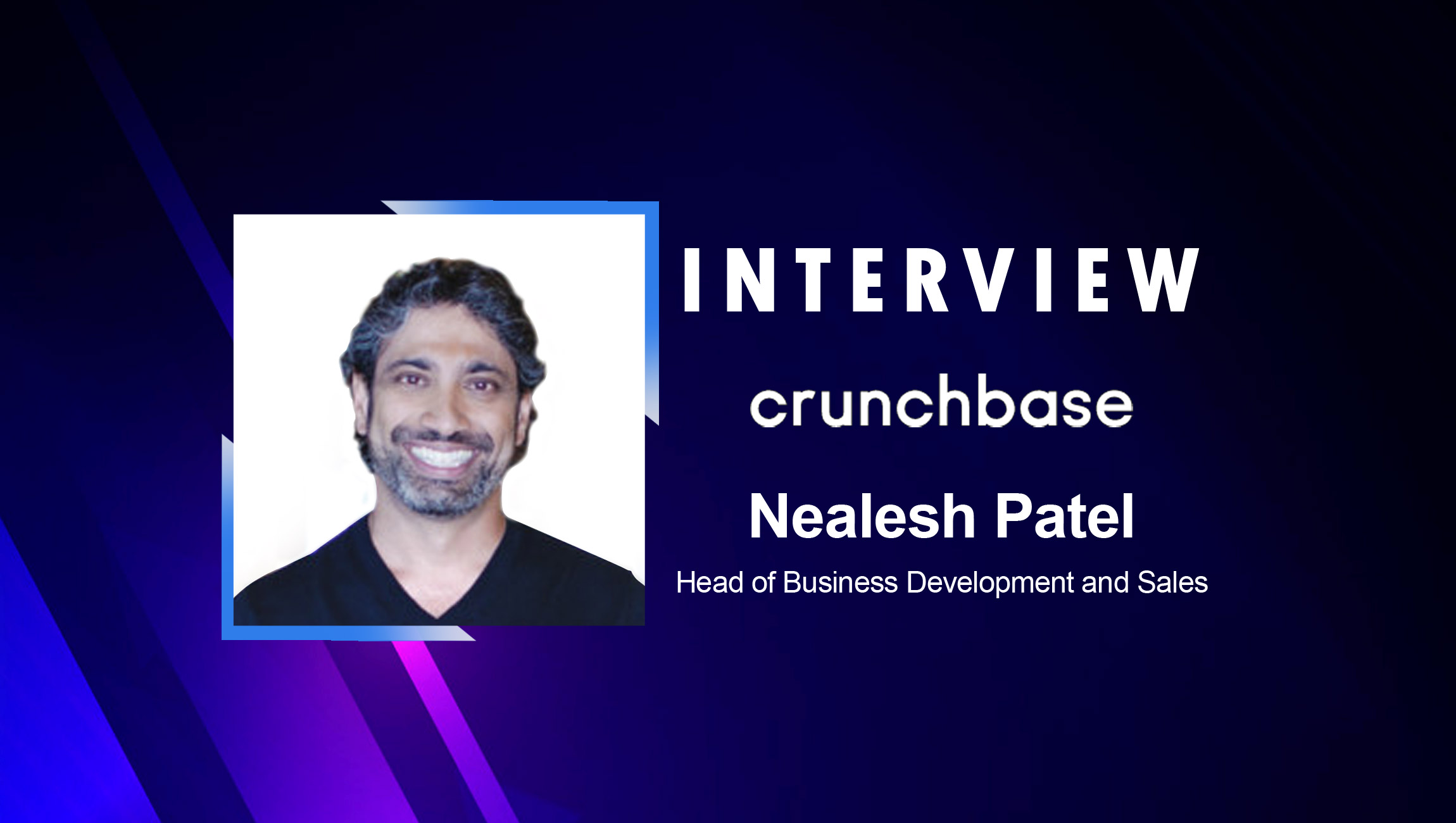 SalesTechStar Interview with Nealesh Patel, Head of Business Development and Sales at Crunchbase