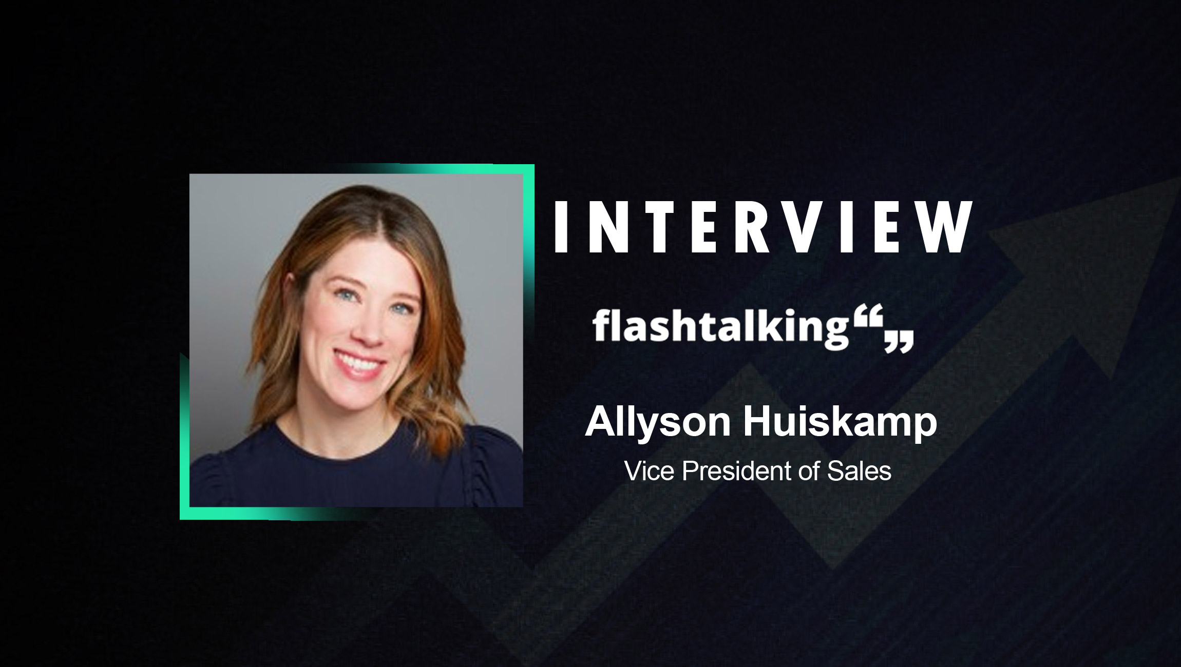 SalesTechStar Interview with Allyson Huiskamp, Vice President of Sales at Flashtalking, Inc.