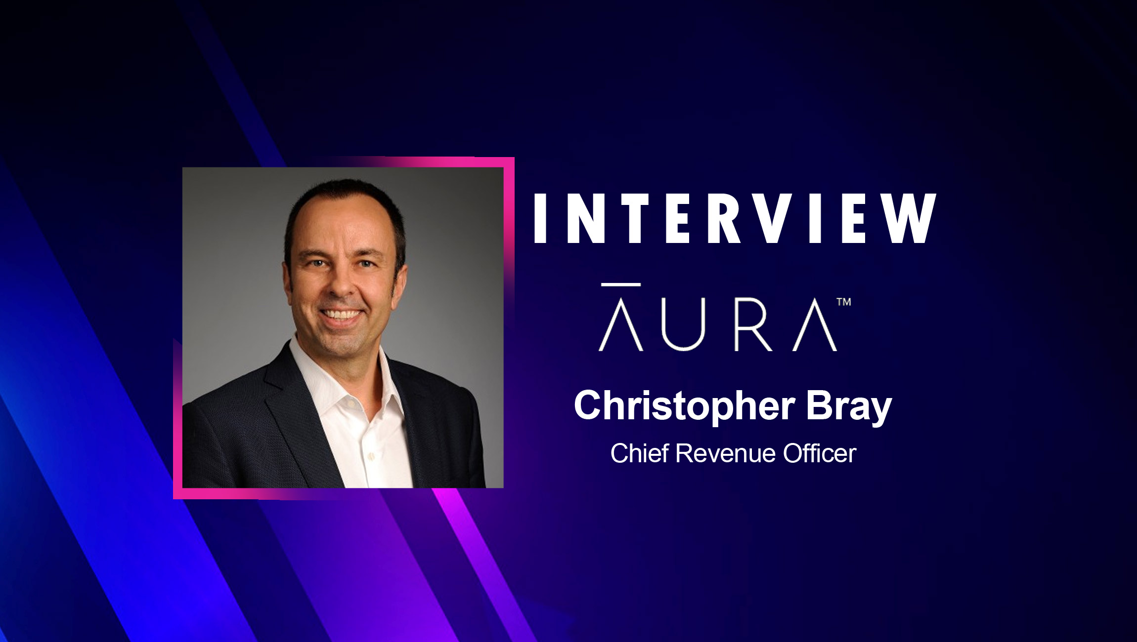 SalesTechStar Interview with Christopher Bray, Chief Revenue Officer at Aura