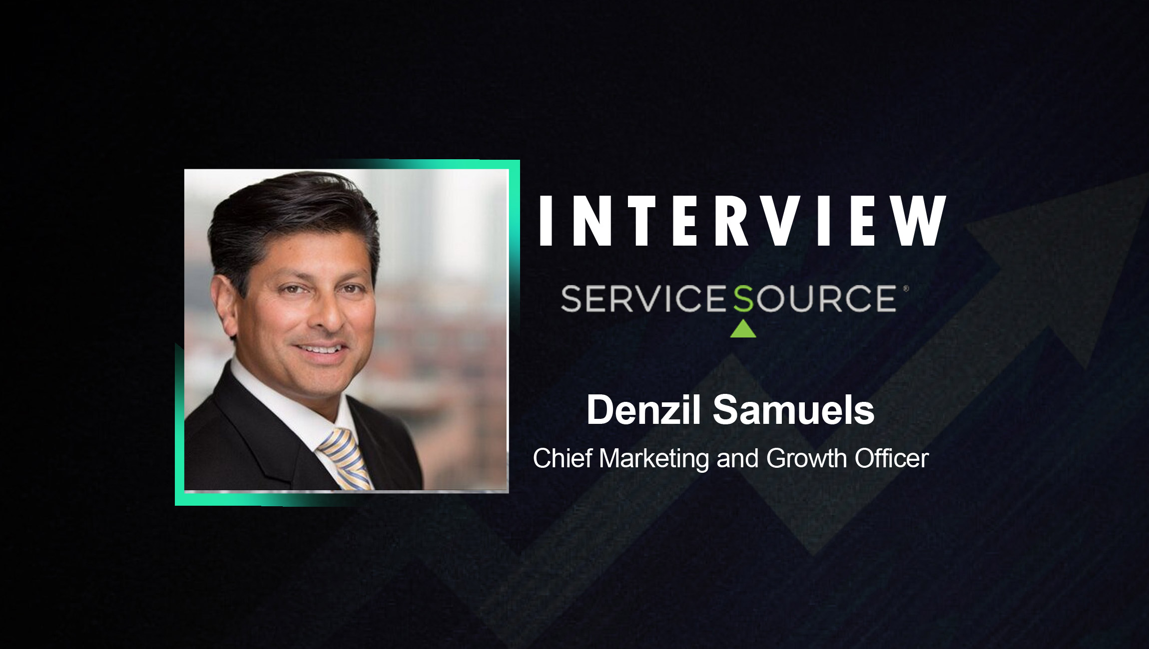 SalesTechStar Interview with Denzil Samuels, Chief Marketing and Growth Officer at ServiceSource