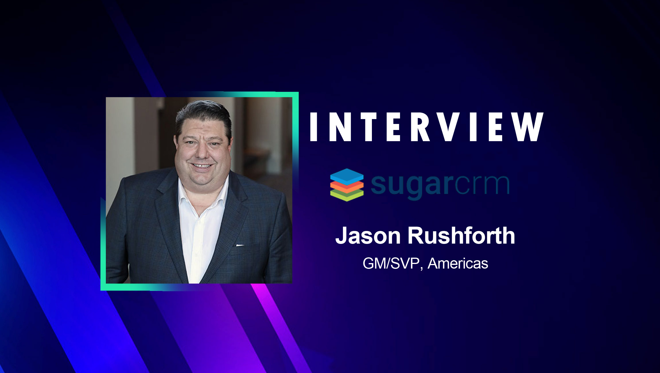 SalesTechStar Interview with Jason Rushforth, GM and SVP, Americas at SugarCRM