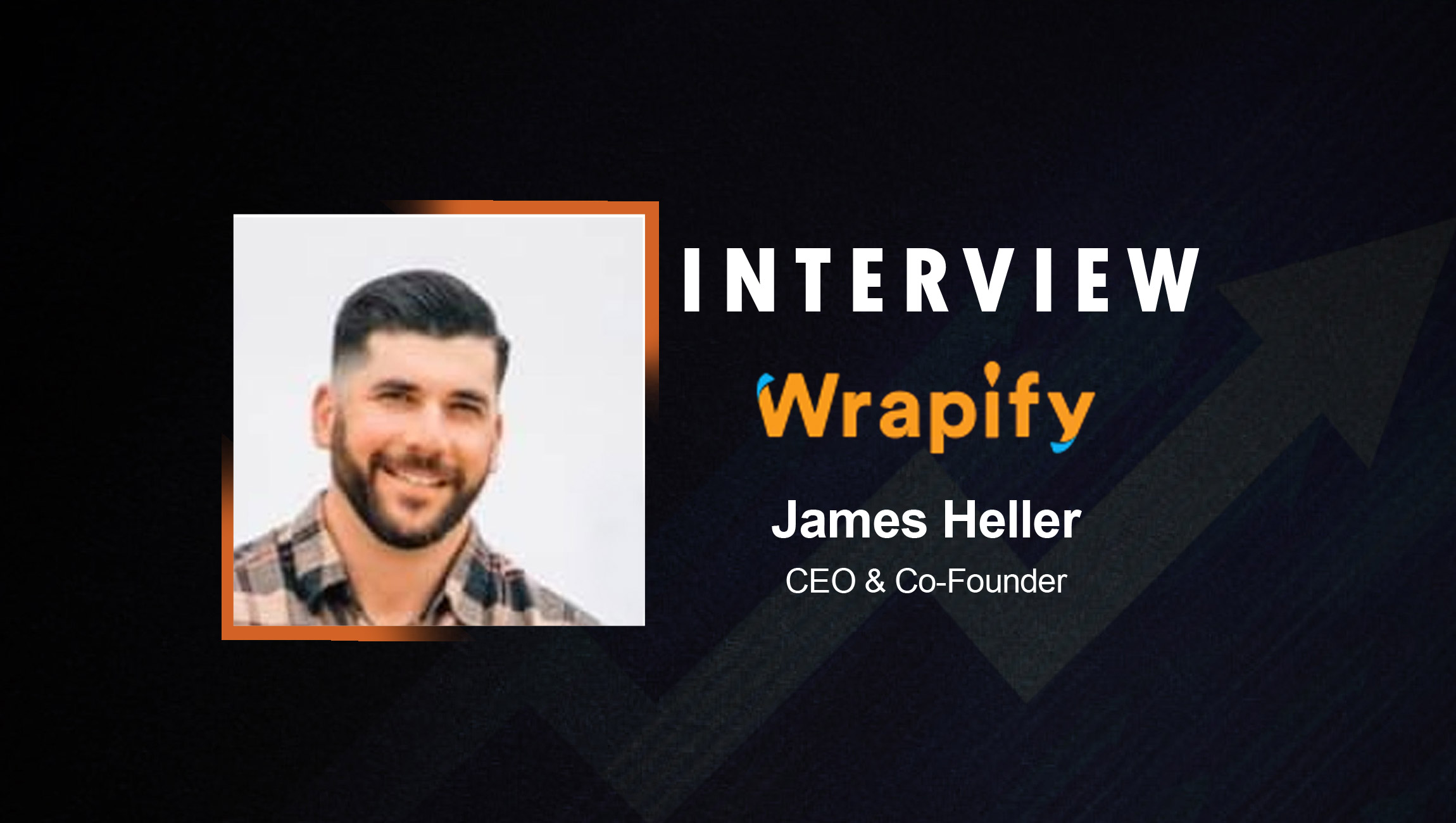 SalesTechStar Interview with James Heller, CEO and Co-Founder of Wrapify