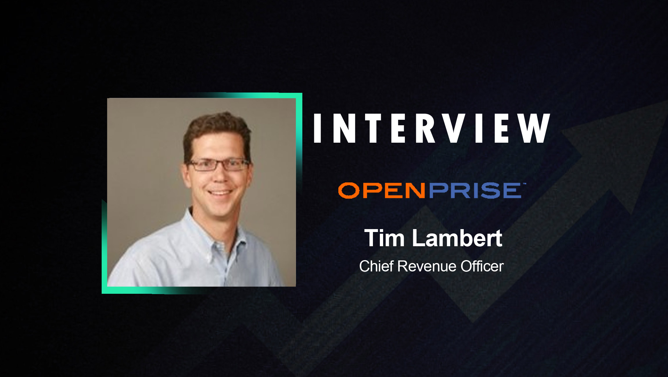 SalesTechStar Interview with Tim Lambert, Chief Revenue Officer at Openprise