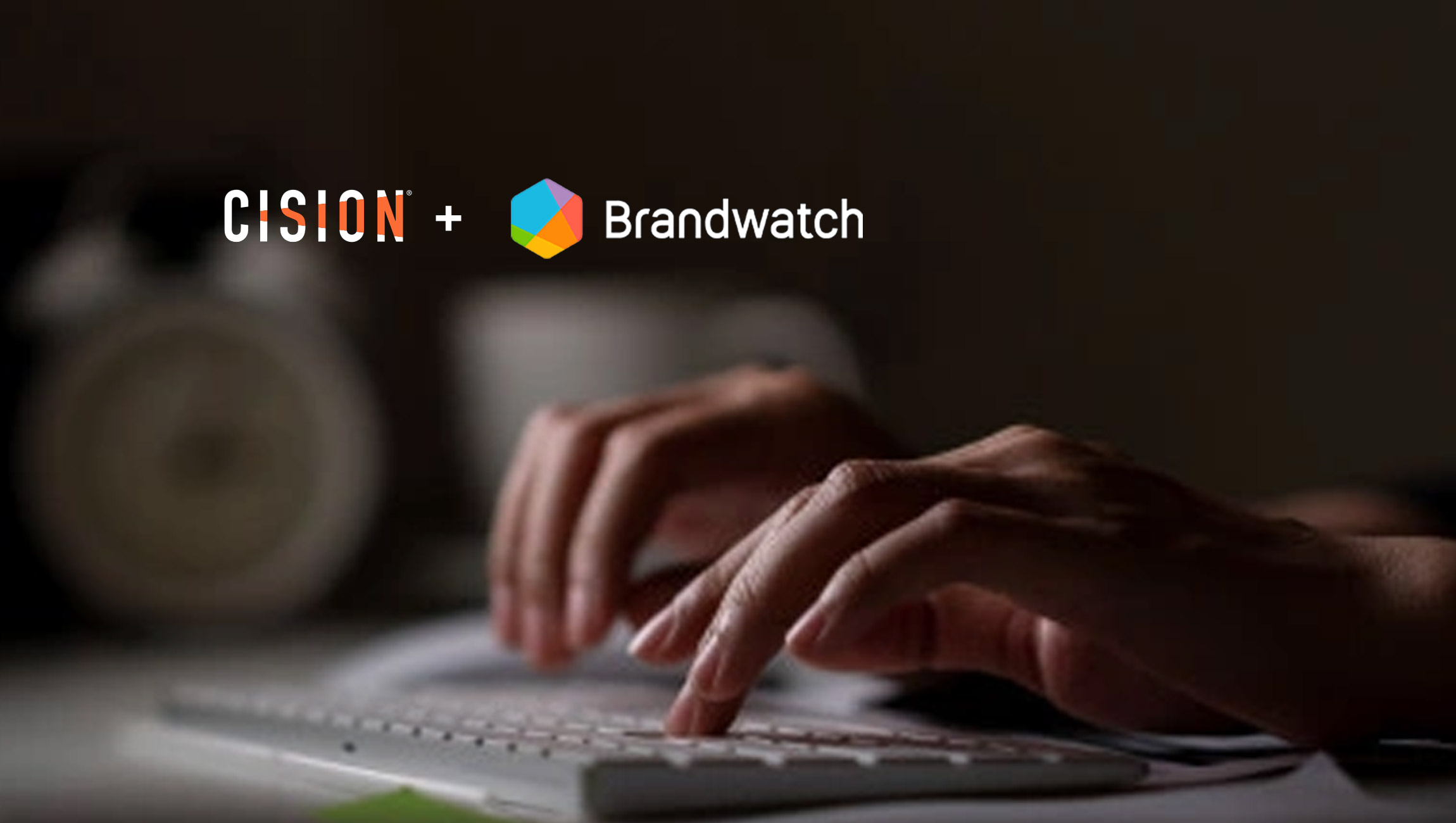 Cision Brings PR, Social Media Management And Digital Consumer Intelligence Together With Category-Defining Acquisition Of Brandwatch