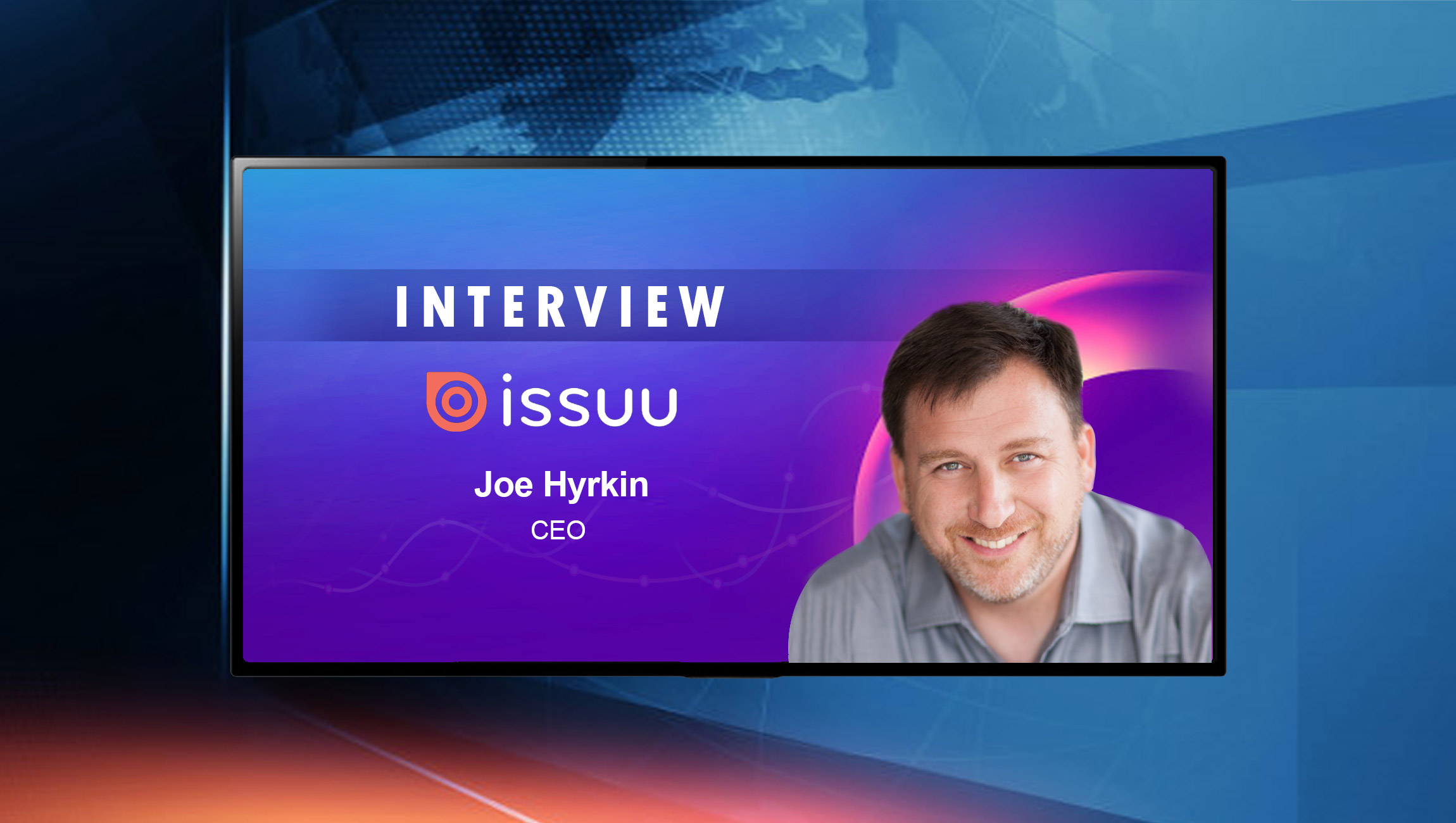 SalesTechStar Interview with Joe Hyrkin, CEO of Issuu Marketing and Sales Tricks for a Remote World