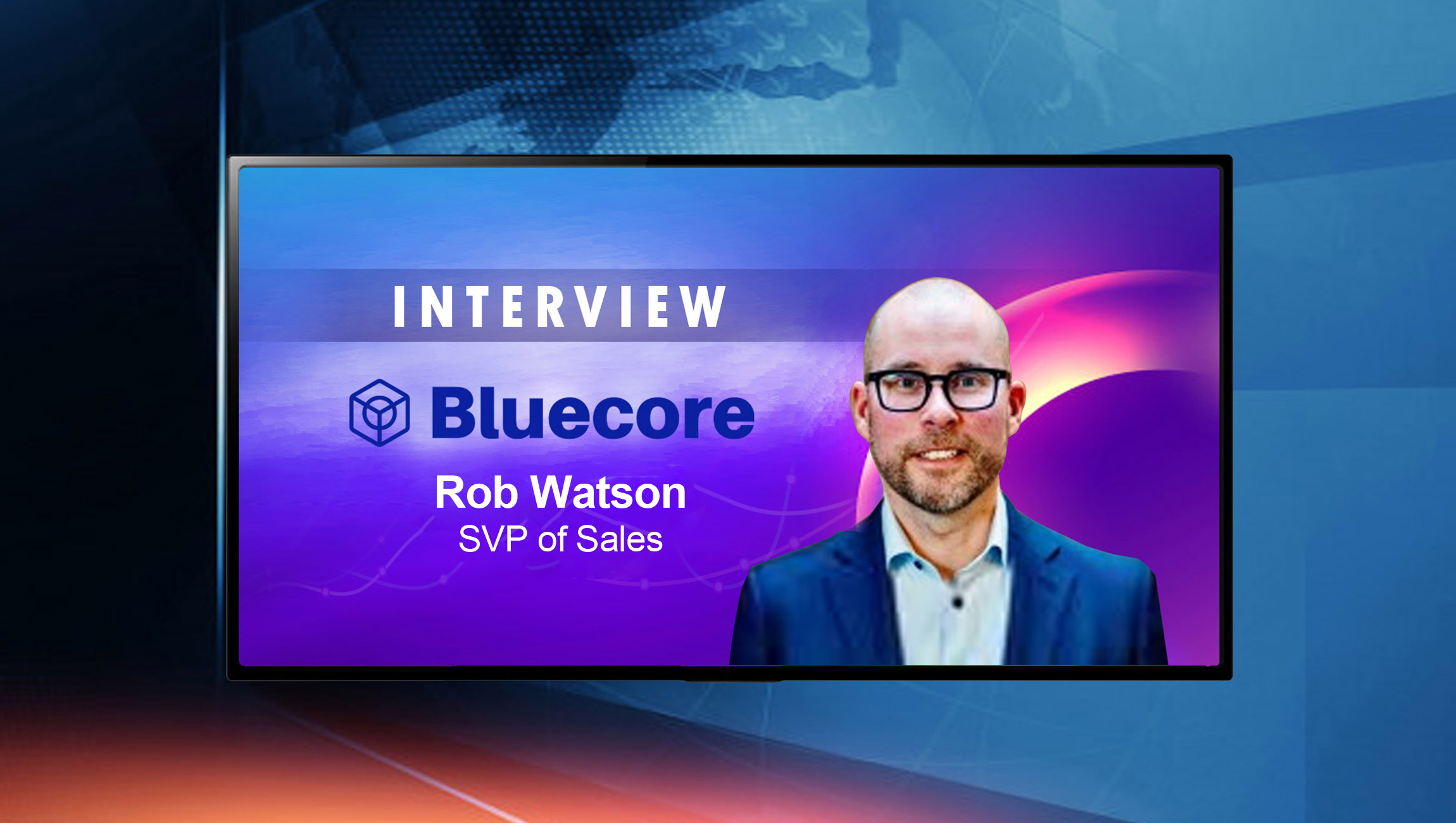SalesTechStar Interview with Rob Watson, SVP of Sales at Bluecore