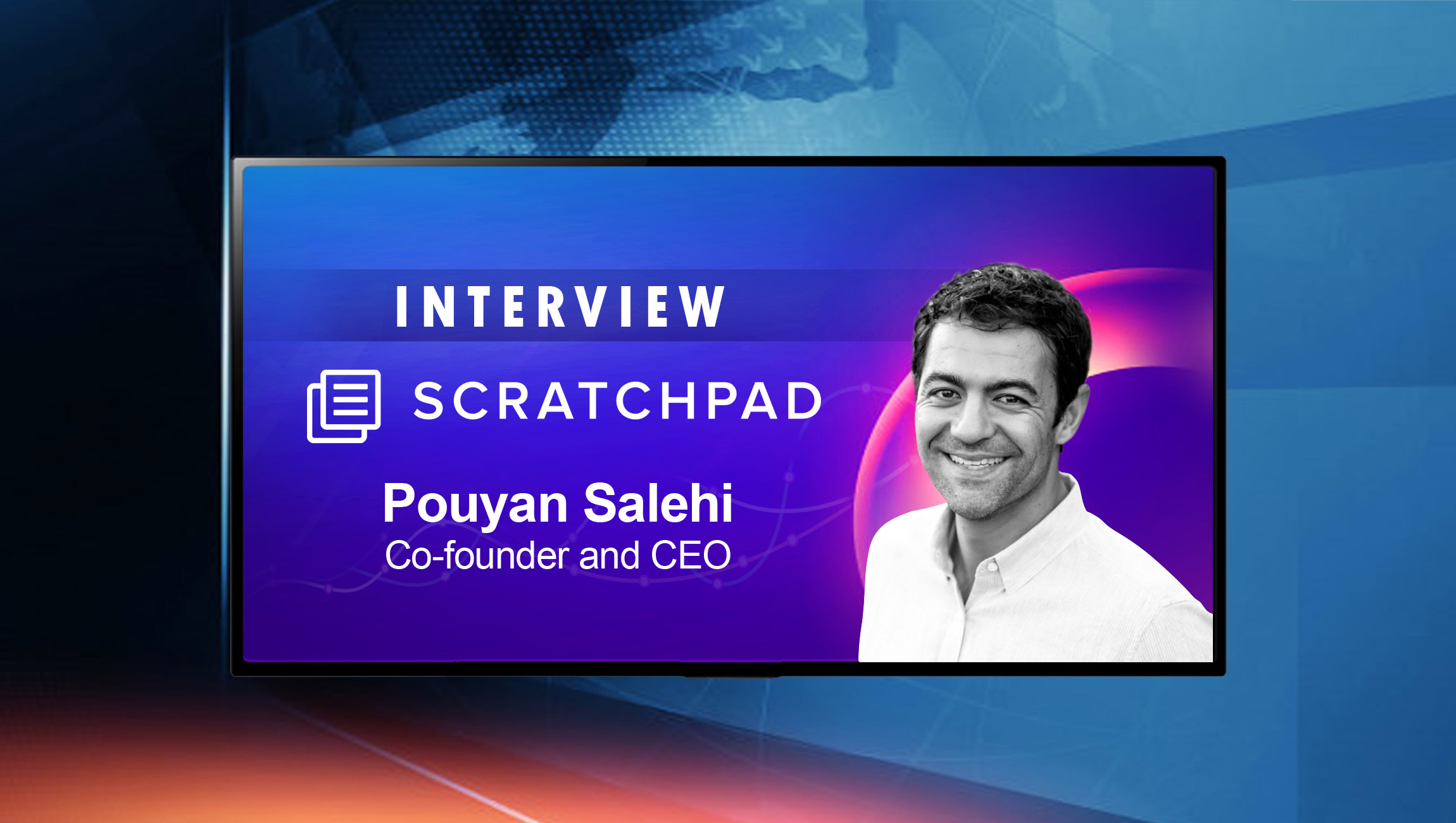 SalesTechStar Interview with Pouyan Salehi, CEO and Co-Founder of Scratchpad