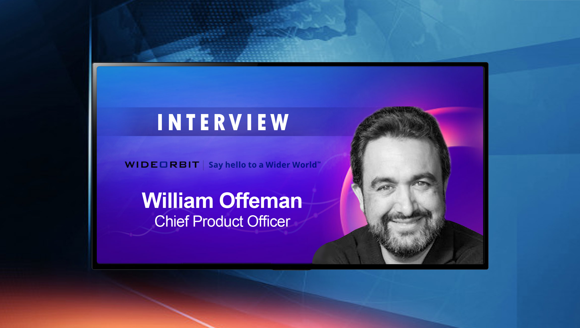 SalesTechStar Interview with William Offeman, Chief Product Officer at WideOrbit